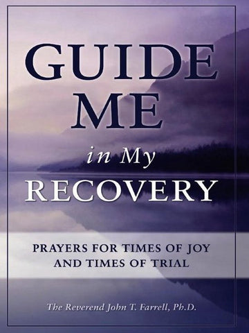 Guide Me in My Recovery, John T. Farrell