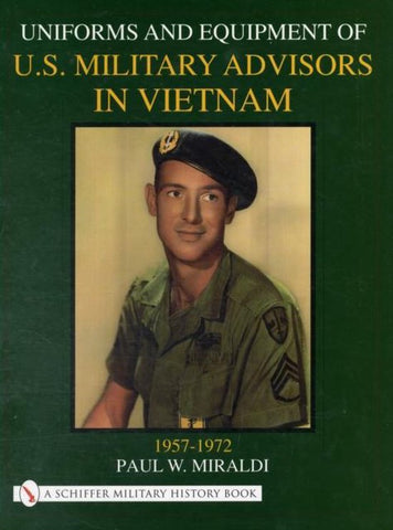Uniforms and Equipment of U.S. Military Advisors in Vietnam, Paul Miraldi