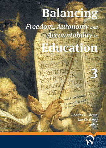 Balancing Freedom, Autonomy, and Accountability in Education Volume 3, Charles L. Glenn
