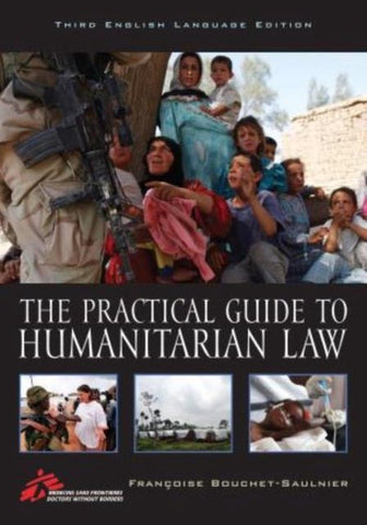 The Practical Guide to Humanitarian Law, Francoise Bouchet-Saulnier