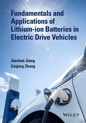 Fundamentals and Applications of Lithium-ion Batteries in Electric Drive Vehicles, Jiuchun Jiang