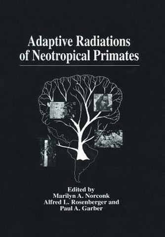 Adaptive Radiations of Neotropical Primates, Marilyn A. Norconk