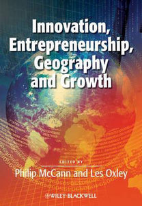 Innovation, Entrepreneurship, Geography and Growth, Philip Mccann