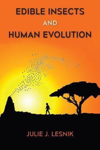Edible Insects and Human Evolution, Julie J. Lesnik