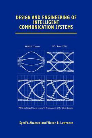 Design and Engineering of Intelligent Communication Systems, Syed V. Ahamed