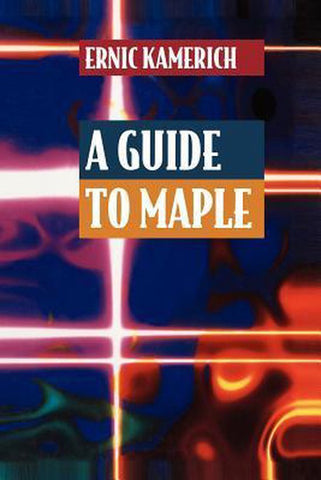 A Guide to Maple, Ernic Kamerich