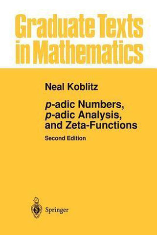 p-adic Numbers, p-adic Analysis, and Zeta-Functions, Neal Koblitz