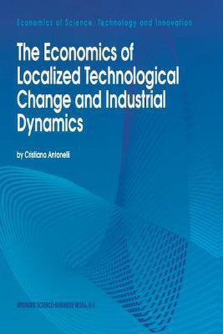 The Economics of Localized Technological Change and Industrial Dynamics, Cristiano Antonelli