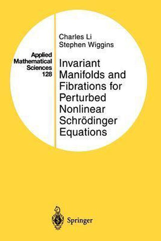 Invariant Manifolds and Fibrations for Perturbed Nonlinear Schroedinger Equations, Charles Li