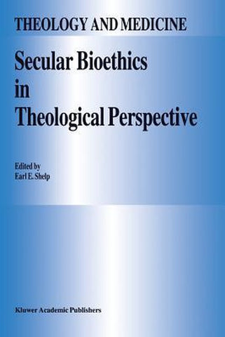 Secular Bioethics in Theological Perspective, E.E. Shelp