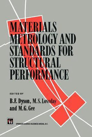 Materials Metrology and Standards for Structural Performance, B.F. Dyson
