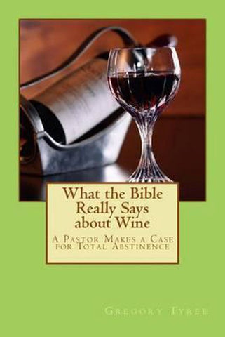 What the Bible Really Says about Wine, Gregory Tyree