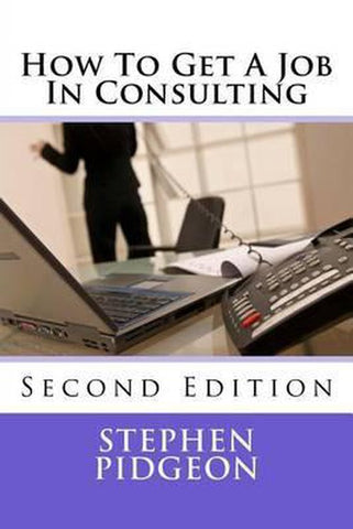 How to Get a Job in Consulting, Stephen Pidgeon