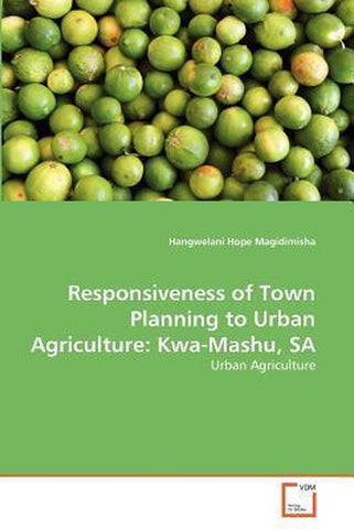 Responsiveness of Town Planning to Urban Agriculture, Hangwelani Hope Magidimisha