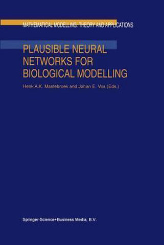 Plausible Neural Networks for Biological Modelling, Springer