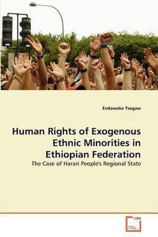 Human Rights of Exogenous Ethnic Minorities in Ethiopian Federation, Endaweke Tsegaw