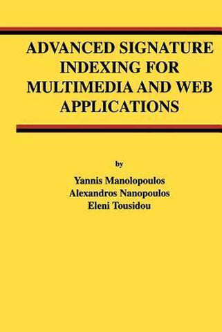 Advanced Signature Indexing for Multimedia and Web Applications, Yannis Manolopoulos