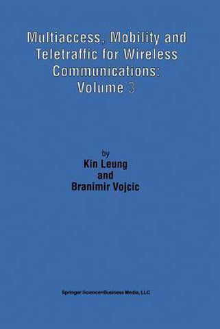 Multiaccess, Mobility and Teletraffic for Wireless Communications, Kin Leung