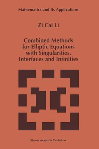Combined Methods for Elliptic Equations with Singularities, Interfaces and Infinities, Zi Cai Li