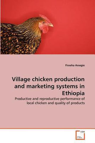 Village Chicken Production and Marketing Systems in Ethiopia, Fisseha Assegie