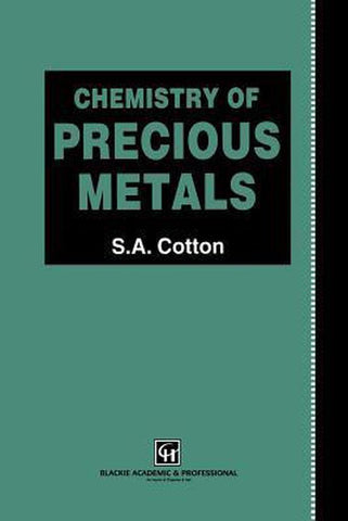 Chemistry of Precious Metals, S. A. Cotton