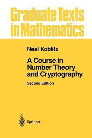 A Course in Number Theory and Cryptography, Neal Koblitz
