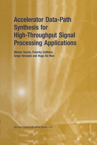 Accelerator Data-Path Synthesis for High-Throughput Signal Processing Applications, Werner Geurts