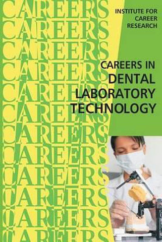 Careers in Dental Laboratory Technology, Institute For Career Research
