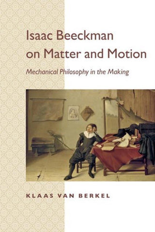 Isaac Beeckman on Matter and Motion, Klaas van Berkel