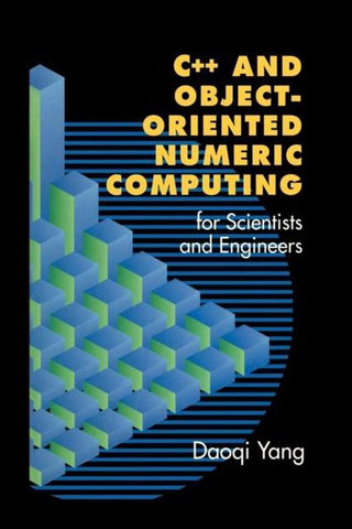 C++ and Object-Oriented Numeric Computing for Scientists and Engineers, Daoqi Yang