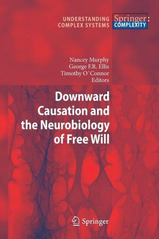 Downward Causation and the Neurobiology of Free Will, Springer