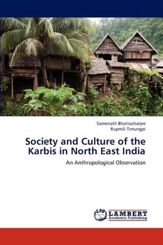 Society and Culture of the Karbis in North East India, Somenath Bhattacharjee