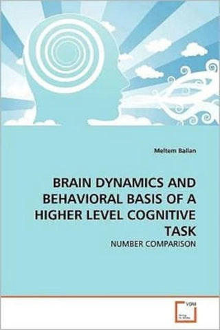 Brain Dynamics and Behavioral Basis of a Higher Level Cognitive Task, Meltem Ballan