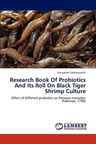 Research Book of Probiotics and Its Roll on Black Tiger Shrimp Culture, Karuppiah Sakkaravarthi