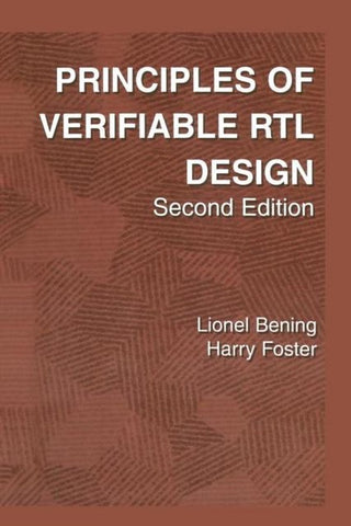 Principles of Verifiable RTL Design, Lionel Bening