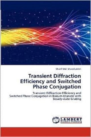 Transient Diffraction Efficiency and Switched Phase Conjugation, Md Sharafuddin Sharif
