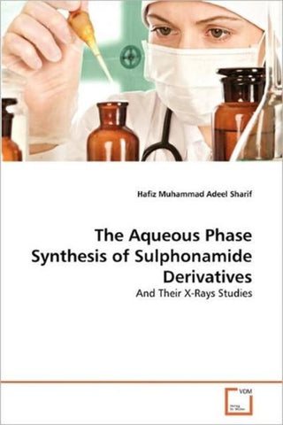 The Aqueous Phase Synthesis of Sulphonamide Derivatives, Hafiz Muhammad Adeel Sharif
