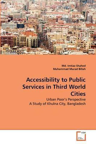 Accessibility to Public Services in Third World Cities, Md Imtiaz Shahed