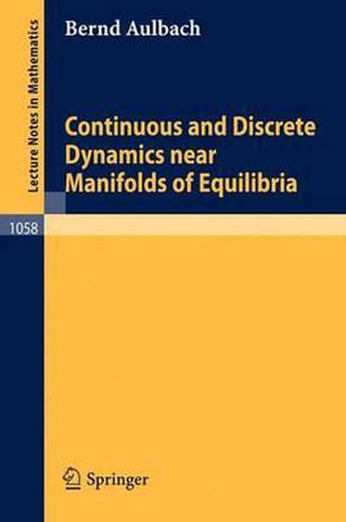 Continuous and Discrete Dynamics near Manifolds of Equilibria, B. Aulbach