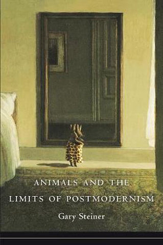 Animals and the Limits of Postmodernism, Gary Steiner