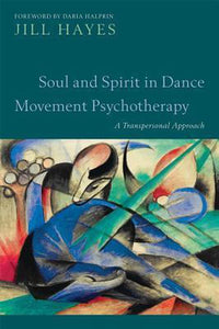 Soul and Spirit in Dance Movement Psychotherapy, Jill Hayes