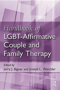 Handbook of LGBT-Affirmative Couple and Family Therapy, Jerry J Bigner