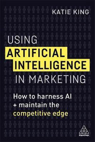 Using Artificial Intelligence in Marketing, Katie King