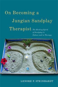 On Becoming a Jungian Sandplay Therapist, Lenore F. Steinhardt