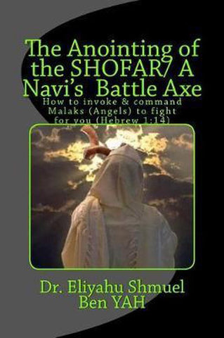 The Anointing of the Shofar/ A Navi Battle Axe, Eliyahu Shmuel Ben Yah