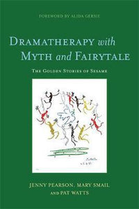 Dramatherapy with Myth and Fairytale, Pat Watts