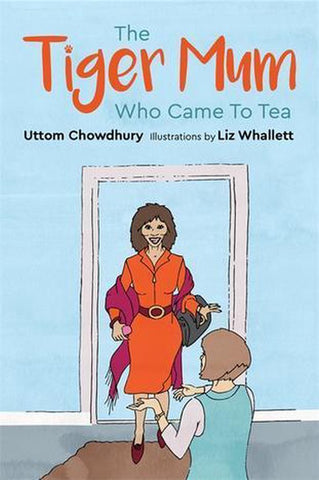 The Tiger Mum Who Came to Tea, Uttom Chowdhury