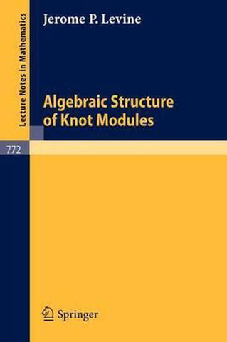 Algebraic Structure of Knot Modules, J. P. Levine