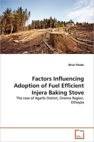 Factors Influencing Adoption of Fuel Efficient Injera Baking Stove, Biruk Fikadu