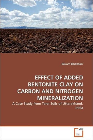 Effect of Added Bentonite Clay on Carbon and Nitrogen Mineralization, Bikram Borkotoki